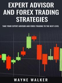 Expert Advisor and Forex Trading Strategies: Take Your Expert Advisor and Forex Trading To The Next Level