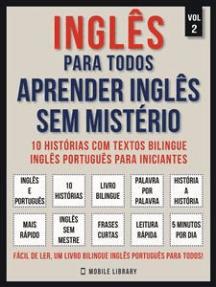 Inglês para todos - Aprender inglês sem mistério (Vol 2): 10 histórias com textos bilingue inglês português para iniciantes