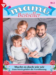 Mami Bestseller 3 – Familienroman: Macht es doch wie wir