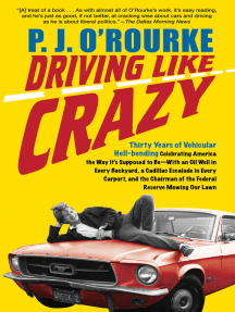 Driving Like Crazy: Thirty Years of Vehicular Hell-Bending: Celebrating America the Way It's Supposed to Be—With an Oil Well in Every Backyard, a Cadillac Escalade in Every Carport, and the Chairman of the Federal Reserve Mowing Our Lawn