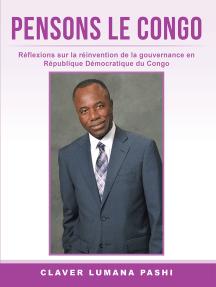 Pensons Le Congo: Réflexions Sur La Réinvention De La Gouvernance En République Démocratique Du Congo