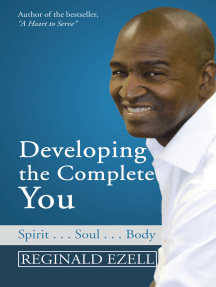 Developing the Complete You: Spirit . . . Soul . . . Body