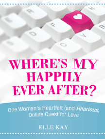 Where's My Happily Ever After?: One Woman'S Heartfelt (And Hilarious) Online Quest for Love