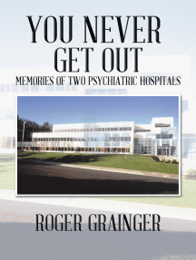 You Never Get Out: Memories of Two Psychiatric Hospitals