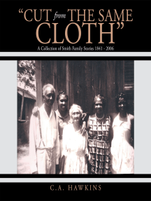 """""""Cut from the Same Cloth"""": A Collection of Smith Family Stories 1841 - 2006"""