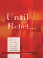 Until You Rebel…