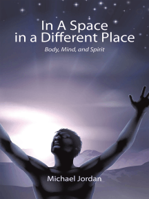 In a Space in a Different Place: Body, Mind, and Spirit
