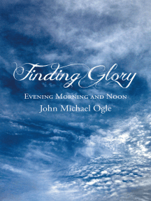 Finding Glory: Evening Morning and Noon