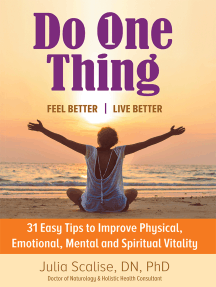 Do One Thing Feel Better\Live Better: 31 Easy Tips to Improve Physical, Emotional, Mental and Spiritual Vitality