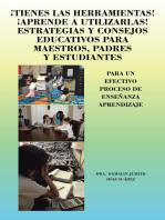 ¡Tienes Las Herramientas! ¡Aprende a Utilizarlas! Estrategias Y Consejos Para Maestros, Padres Y Estudiantes: Para Un Efectivo Proceso De Enseñanza Aprendizaje