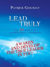 Lead Truly: the 33 Basics to Achieve True Leadership: The 33 Basics to Achieve True Leadership