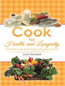 Cook for Health and Longevity: Eat Well Live Well Enjoy Quality of Life