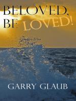 Beloved, Be LOVED!
