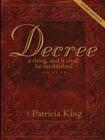Decree - Third Edition: Decree a Thing and it Shall Be Established - Job 22:8