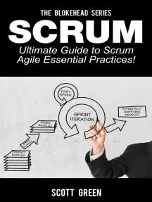 Scrum – Ultimate Guide to Scrum Agile Essential Practices!: The Blokehead Success Series