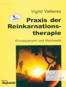 Praxis der Reinkarnationstherapie: Konsequenzen und Reichweite