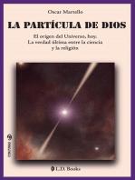 La partícula de Dios. El origen del universo, hoy. La verdad última entre la ciencia y la religión