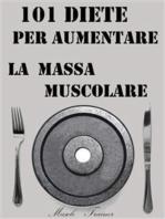 101 Diete per Aumentare la Massa Muscolare