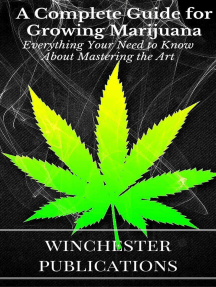 A Complete Guide for Growing Marijuana: Everything Your Need to Know About Mastering the Art