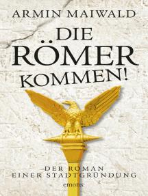 Die Römer kommen!: Der Roman einer Stadtgründung (AT)