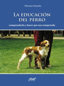 La educación del perro - Comprenderlo y hacer que nos comprenda