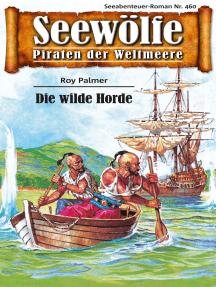 Seewölfe - Piraten der Weltmeere 460: Die wilde Horde