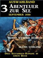 Auswahlband 3 Abenteuer zur See September 2018 – Drei Seefahrer-Romane in einem Buch