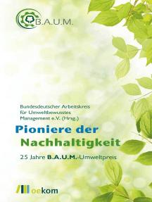 Pioniere der Nachhaltigkeit: 25 Jahre B.A.U.M.-Umweltpreis