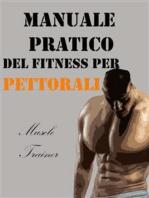 Manuale Pratico del Fitness per Pettorali