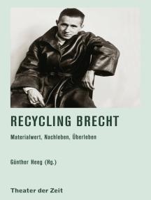 Recycling Brecht: Materialwert, Nachleben, Überleben