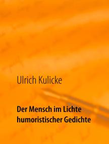 Der Mensch im Lichte humoristischer Gedichte: Bemerkenswert apart der Mensch in seiner Art