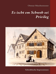 Es ischt em Schwob sei Privileg: Schwäbische Impressionen