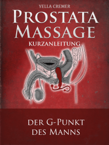 Anal- und Prostatamassage - Kurzanleitung: Massage-Techniken für die Tantramassage und mehr Genuss beim Sex: Ideal für die erotische Massage