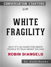 White Fragility: Why It's So Hard for White People to Talk About Racism​​​​​​​ by Robin DiAngelo​​​​​​​ | Conversation Starters