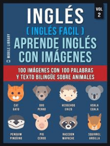 Inglés ( Inglés Facil ) Aprende Inglés con Imágenes (Vol 2): 100 imágenes con 100 palabras y texto bilingüe sobre Animales