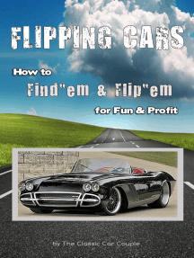 Flipping Cars, How to Find'em & Flip'em for Fun & Profit