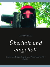 Überholt und eingeholt: Essays zur Zeitgeschichte und Rezensionen fürs Radio