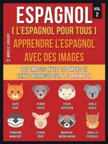 Espagnol ( L'Espagnol Pour Tous ) - Apprendre l'espagnol avec des images (Vol 2): 100 images avec 100 mots et texte bilingue sur les animaux
