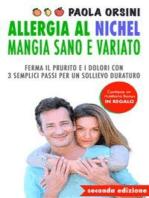 Allergia al Nichel: Mangia Sano e Variato: Ferma il Prurito e i Dolori con 3 Semplici Passi per un Sollievo Duraturo