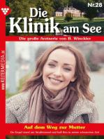 Die Klinik am See 28 – Arztroman: Auf dem Weg zur Mutter