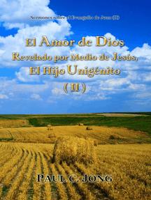 Sermones sobre el Evangelio de Juan (II) - El Amor de Dios Revelado por Medio de Jesús, El Hijo Unigénito ( II )