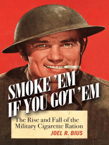 Smoke 'Em If You Got 'Em: The Rise and Fall of the Military CigaretteRation