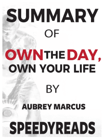 Summary of Own the Day, Own Your Life: Optimized Practices for Waking, Working, Learning, Eating, Training, Playing, Sleeping, and Sex