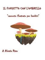 Il funghetto con l'ombrello. Racconto illustrato per bambini