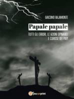 Papale papale. Tutti gli errori, le azioni opinabili e curiose dei papi