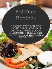 5:2 Diet Recipes: 5:2 Diet Recipes For Lose 5 Pounds In 5 Days, Lower Blood Pressure, Transform Your Body & Increase Vitality