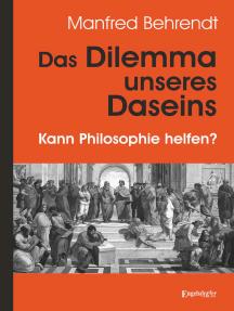 Das Dilemma unseres Daseins: Kann Philosophie helfen?