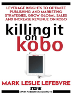 Killing It On Kobo: Leverage Insights to Optimize Publishing and Marketing Strategies, Grow Your Global Sales and Increase Revenue on Kobo: Stark Publishing Solutions, #2