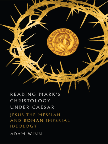 Reading Mark's Christology Under Caesar: Jesus the Messiah and Roman Imperial Ideology
