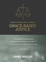 Toward a Christian Public Theology of Grace-based Justice - A Theological Exposition and Multiple Interdisciplinary Application of the 6th Sola of the Unfinished Reformation - Volume 8
